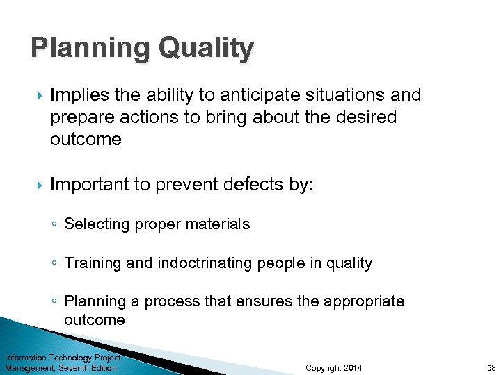 Planning Quality Implies the ability to anticipate situations and prepare actions to bring about