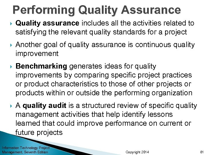 Performing Quality Assurance Quality assurance includes all the activities related to satisfying the relevant