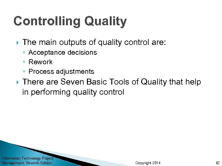 Controlling Quality The main outputs of quality control are: ◦ Acceptance decisions ◦ Rework