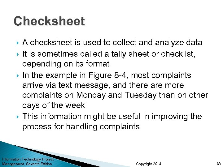 Checksheet A checksheet is used to collect and analyze data It is sometimes called
