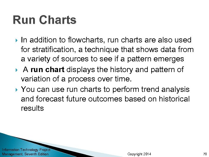 Run Charts In addition to flowcharts, run charts are also used for stratification, a