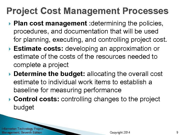 Project Cost Management Processes Plan cost management : determining the policies, procedures, and documentation