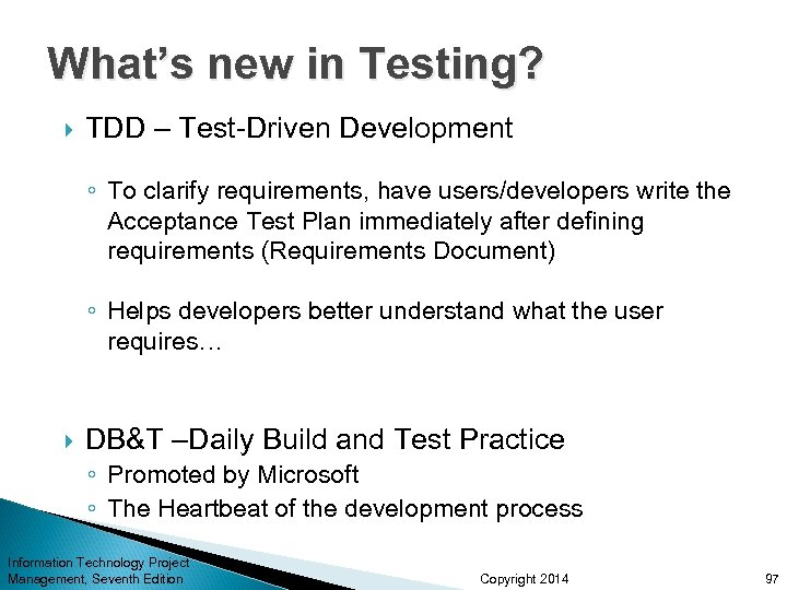 What's new in Testing? TDD – Test-Driven Development ◦ To clarify requirements, have users/developers