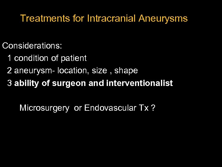 Treatments for Intracranial Aneurysms Considerations: 1 condition of patient 2 aneurysm- location, size ,