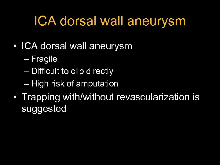 ICA dorsal wall aneurysm • ICA dorsal wall aneurysm – Fragile – Difficult to