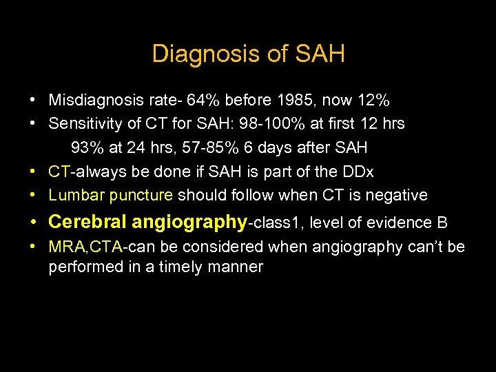 Diagnosis of SAH • Misdiagnosis rate- 64% before 1985, now 12% • Sensitivity of