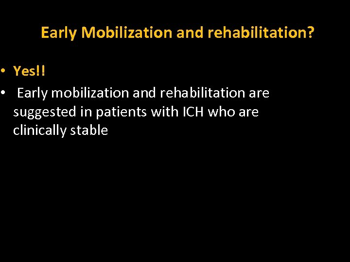 Early Mobilization and rehabilitation? • Yes!! • Early mobilization and rehabilitation are suggested in