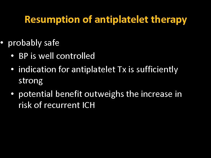 Resumption of antiplatelet therapy • probably safe • BP is well controlled • indication