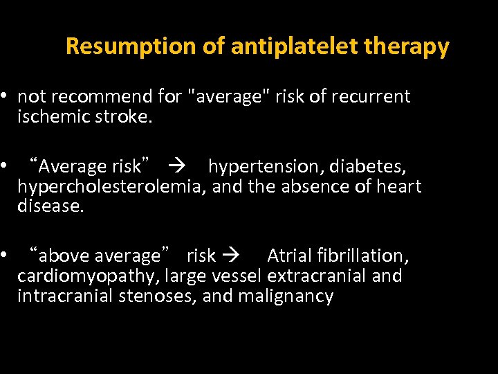 Resumption of antiplatelet therapy • not recommend for