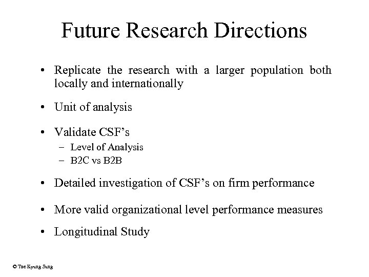 Future Research Directions • Replicate the research with a larger population both locally and