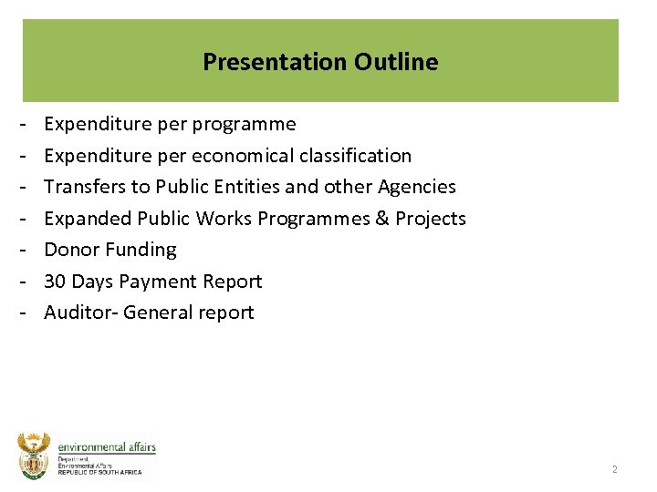 Presentation Outline - Expenditure per programme Expenditure per economical classification Transfers to Public Entities
