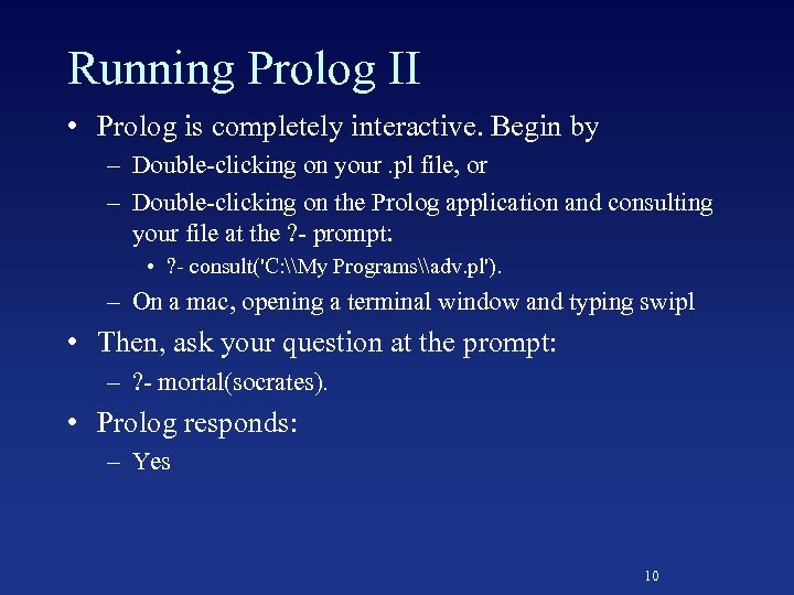 Running Prolog II • Prolog is completely interactive. Begin by – Double-clicking on your.