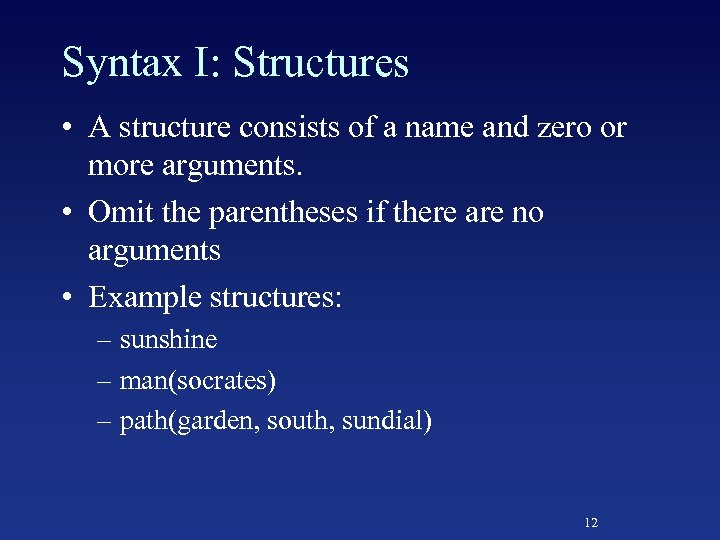 Syntax I: Structures • A structure consists of a name and zero or more