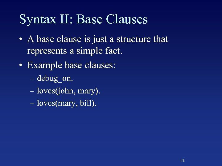 Syntax II: Base Clauses • A base clause is just a structure that represents