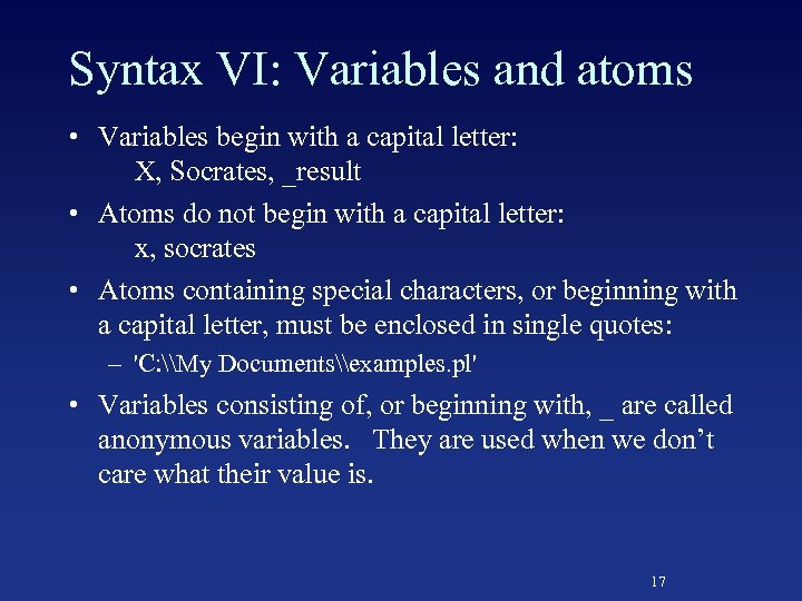 Syntax VI: Variables and atoms • Variables begin with a capital letter: X, Socrates,