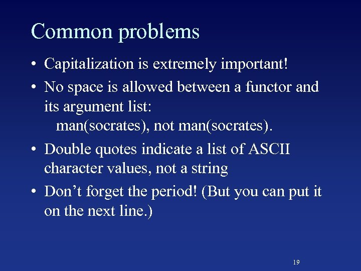 Common problems • Capitalization is extremely important! • No space is allowed between a