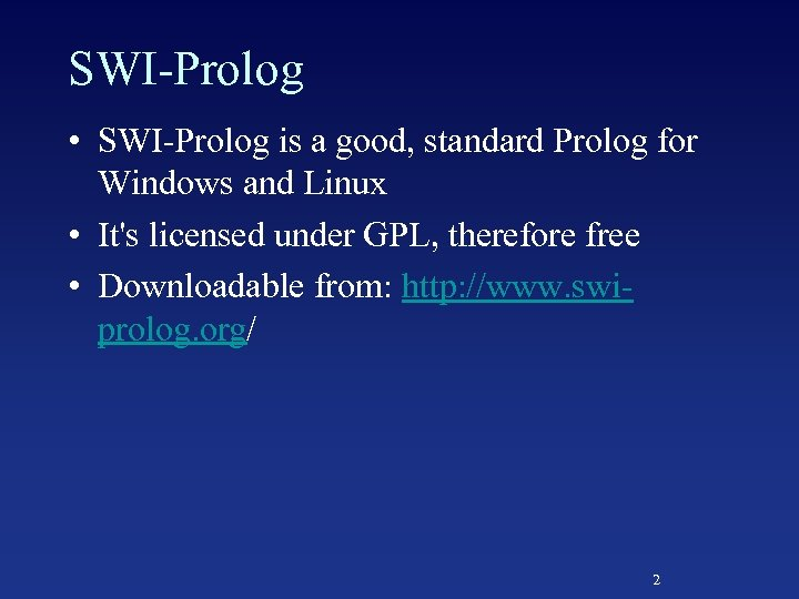 SWI-Prolog • SWI-Prolog is a good, standard Prolog for Windows and Linux • It's