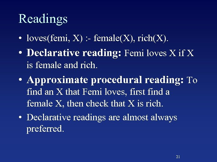 Readings • loves(femi, X) : - female(X), rich(X). • Declarative reading: Femi loves X