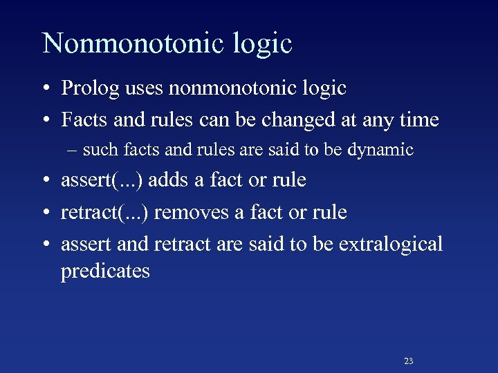 Nonmonotonic logic • Prolog uses nonmonotonic logic • Facts and rules can be changed