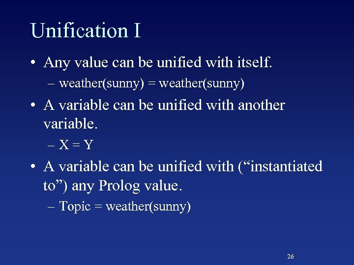 Unification I • Any value can be unified with itself. – weather(sunny) = weather(sunny)
