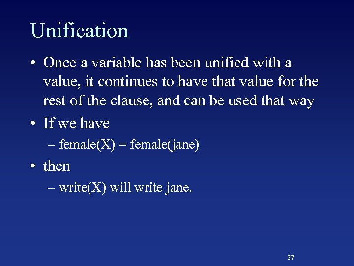 Unification • Once a variable has been unified with a value, it continues to