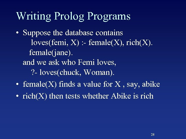 Writing Prolog Programs • Suppose the database contains loves(femi, X) : - female(X), rich(X).