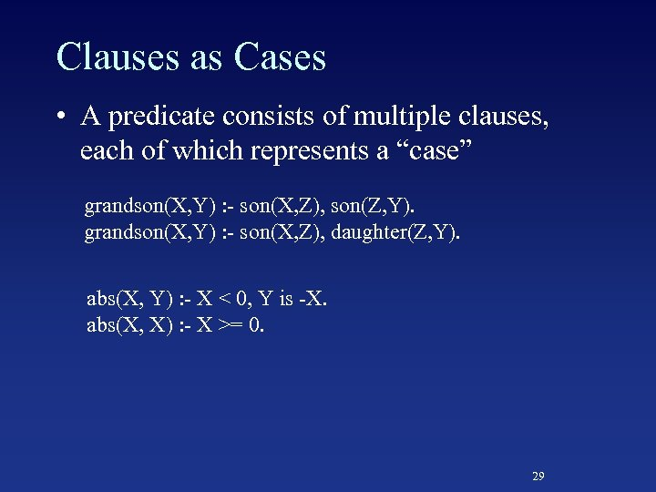 Clauses as Cases • A predicate consists of multiple clauses, each of which represents