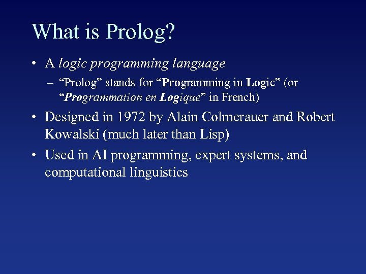 "What is Prolog? • A logic programming language – ""Prolog"" stands for ""Programming in"