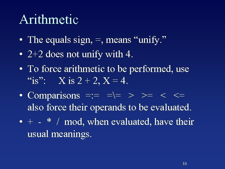 "Arithmetic • The equals sign, =, means ""unify. "" • 2+2 does not unify"