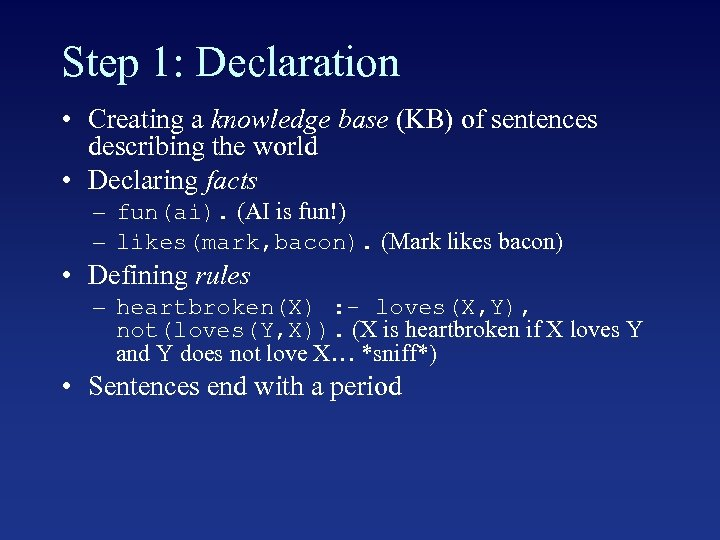 Step 1: Declaration • Creating a knowledge base (KB) of sentences describing the world