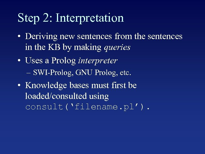 Step 2: Interpretation • Deriving new sentences from the sentences in the KB by