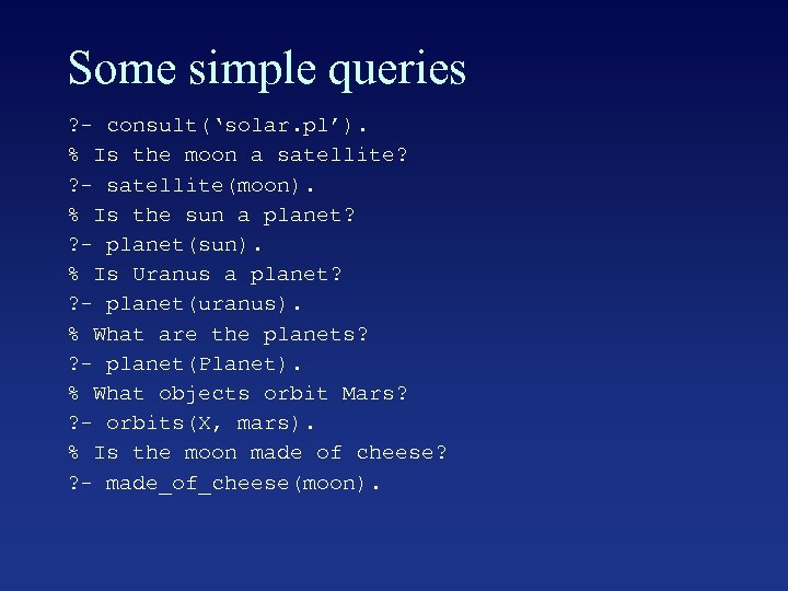 Some simple queries ? - consult('solar. pl'). % Is the moon a satellite? ?