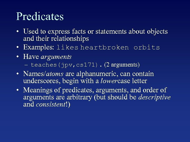 Predicates • Used to express facts or statements about objects and their relationships •