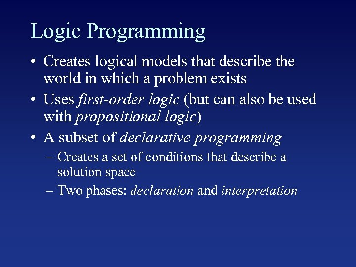 Logic Programming • Creates logical models that describe the world in which a problem