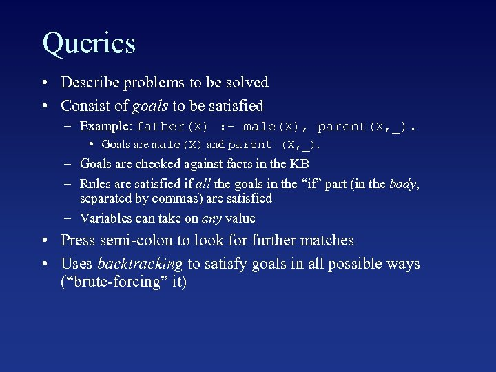 Queries • Describe problems to be solved • Consist of goals to be satisfied