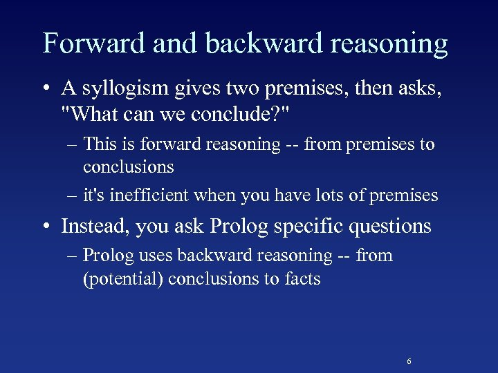 Forward and backward reasoning • A syllogism gives two premises, then asks,