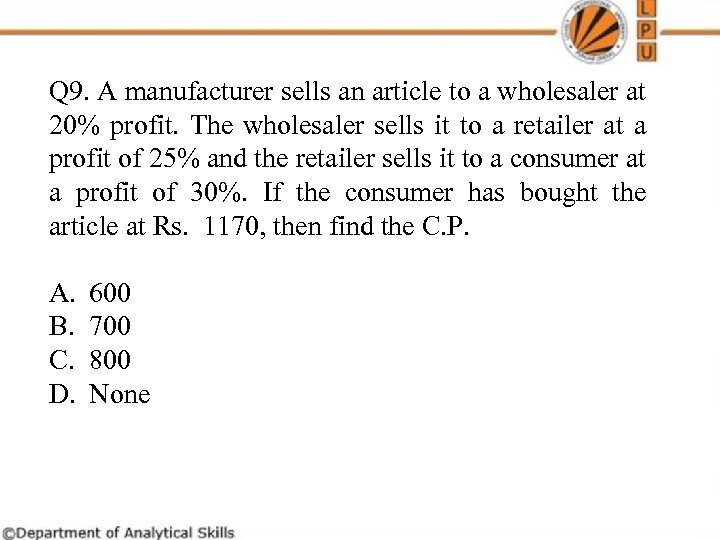 Q 9. A manufacturer sells an article to a wholesaler at 20% profit. The
