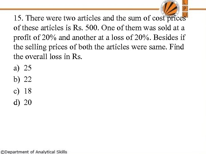 15. There were two articles and the sum of cost prices of these articles