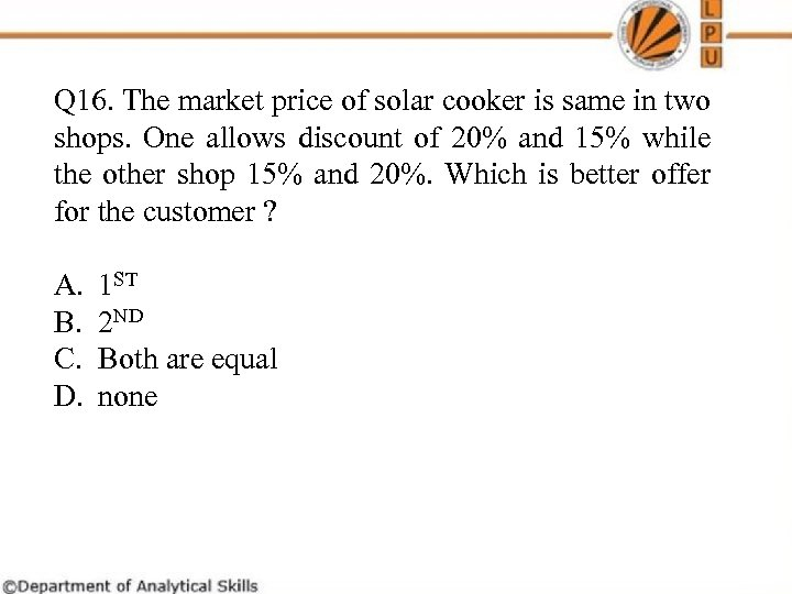 Q 16. The market price of solar cooker is same in two shops. One