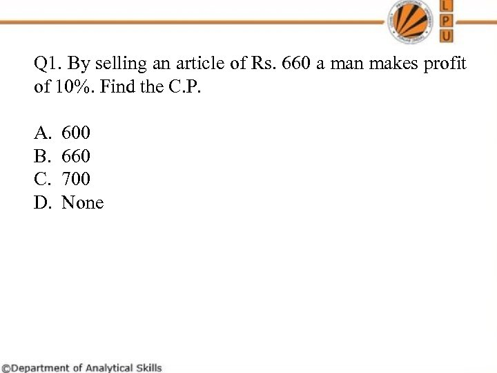Q 1. By selling an article of Rs. 660 a man makes profit of