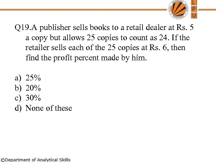 Q 19. A publisher sells books to a retail dealer at Rs. 5 a
