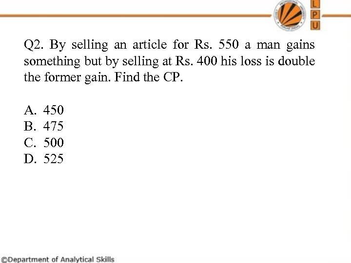 Q 2. By selling an article for Rs. 550 a man gains something but