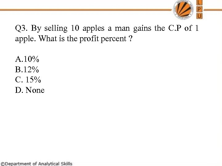 Q 3. By selling 10 apples a man gains the C. P of 1
