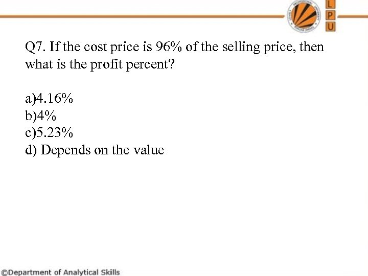 Q 7. If the cost price is 96% of the selling price, then what