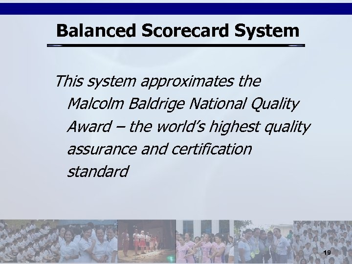 Balanced Scorecard System This system approximates the Malcolm Baldrige National Quality Award – the