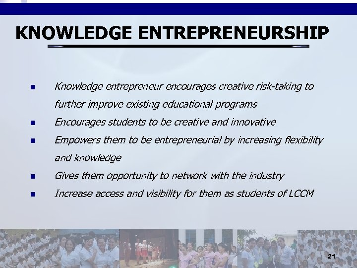 KNOWLEDGE ENTREPRENEURSHIP n Knowledge entrepreneur encourages creative risk-taking to further improve existing educational programs