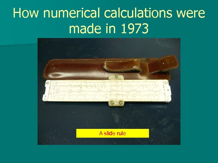 How numerical calculations were made in 1973 A slide rule