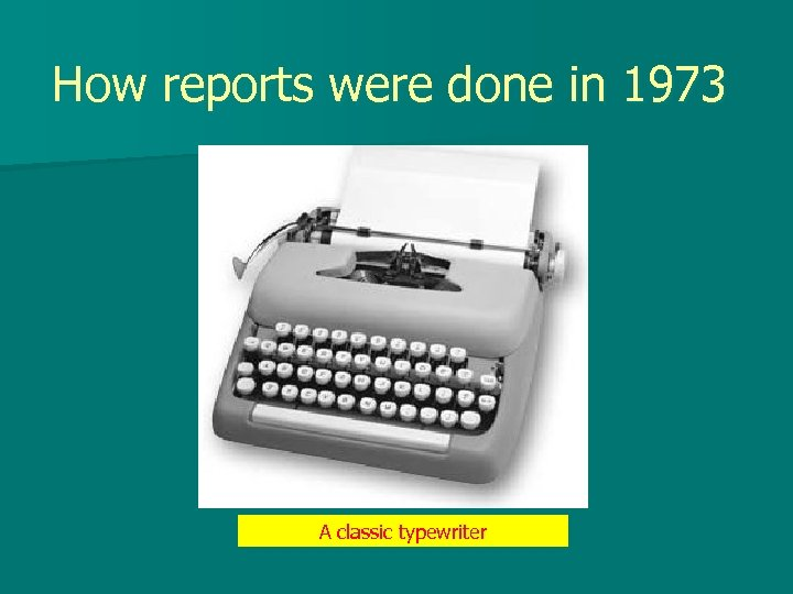 How reports were done in 1973 A classic typewriter