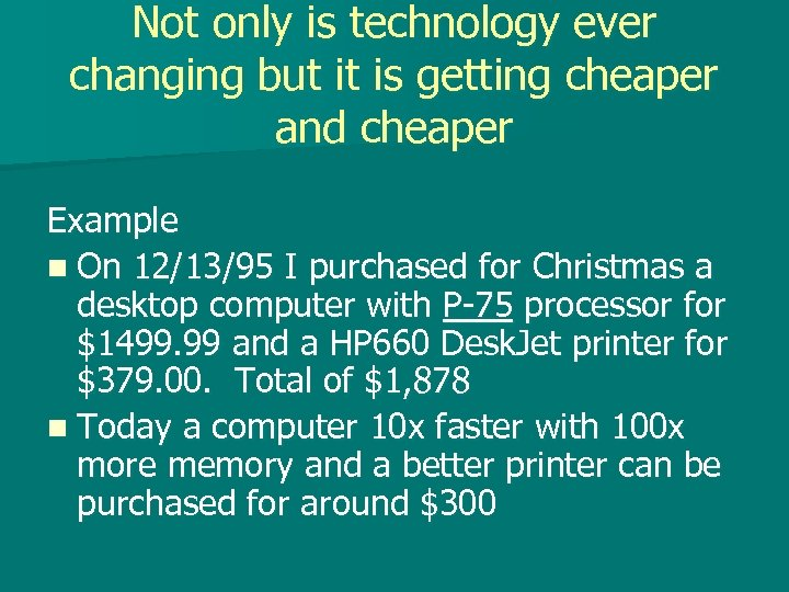 Not only is technology ever changing but it is getting cheaper and cheaper Example