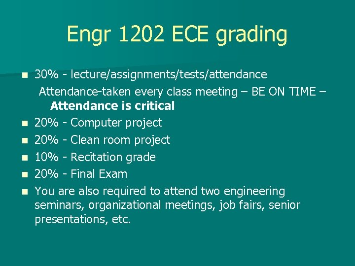 Engr 1202 ECE grading n n n 30% - lecture/assignments/tests/attendance Attendance-taken every class meeting